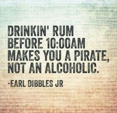 Drinking run before 10:00AM makes to a pirate, not an alcoholic.