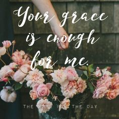 The Word For The Day Quotes, grace, pink roses, christian quotes, bible verse, bible quotes, inspiration, encouragement