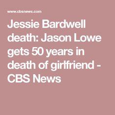 Jessie Bardwell death: Jason Lowe gets 50 years in death of girlfriend - CBS News