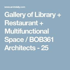 Gallery of Library + Restaurant + Multifunctional Space / BOB361 Architects - 25