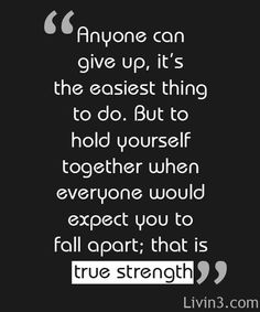 Don't give up, find your true strength..makes me think of some very strong women in my life..@Colleen Sweeney Sweeney Sweeney Brady, @Diane Haan Lohmeyer Haan Lohmeyer Haan Lohmeyer Hingston, @Kelly Teske Goldsworthy Teske Goldsworthy frazier Mitchell, @Raylin Brewster Brewster Brewster Mendia, @Donna Behrman, @Noël Hingston
