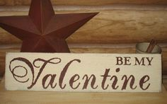 Be My Valentine Wood Sign-Be My VALENTINE Primitive Antique Decor WOOD SIGN