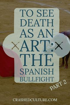 Is the Spanish bullfight right or wrong? Art or abuse? Are opinions on the Spanish bullfight a cultural difference or black and white? via @crashedculture