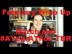 February Wrap Up, March and #AYearAThon TBR
