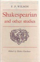 Shakespearian and other studies / by F. P. Wilson ; edited by Helen Gardner