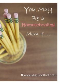 You May Be a Homeschooling Mom If....   The Homeschool Live