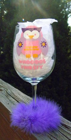 Hey, I found this really awesome Etsy listing at https://www.etsy.com/listing/161033705/whoooos-thirsty-owl-wine-glass-pink-and