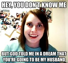 Overly Attached Girlfriend: God told me...
