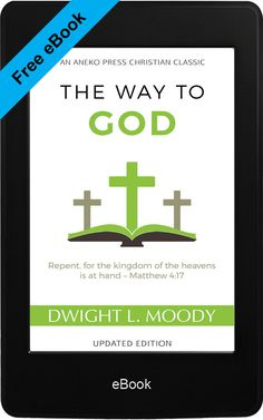 Sometimes the best Christian books & eBooks are free! Be motivated for the Lord Jesus Christ by reading great inspirational religious books. Download for free to the Kindle app on your phone, or iTunes, Google Play, or Nook. The Way to God, by Dwight L. Moody