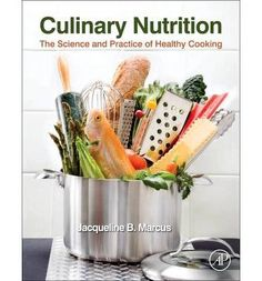 Culinary Nutrition The Science and Practice of Healthy Cooking {{ CULINARY NUTRITION THE SCIENCE AND PRACTICE OF HEALTHY COOKING }} By Marcu...