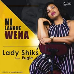 Download Lady Shiks - Ni Langhe wena ft. Eugie Nigeria Africa, Latest Music, Music Videos, Dj, Hip Hop, Hollywood, Songs, Hiphop
