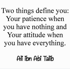 Ali Bin Abi Thalib, Two Things Define You, Ali Quotes, Patience, Math, All Quotes, Math Resources, Mathematics