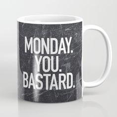 Monday, you, bastard, funny...