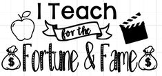 I teach for the Fortune /& Fame Iron On Finished Product
