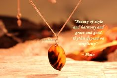 """Beauty of style and harmony and grace and good rhythm depend on simplicity."" ~Plato"