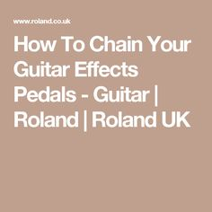 How To Chain Your Guitar Effects Pedals - Guitar | Roland | Roland UK