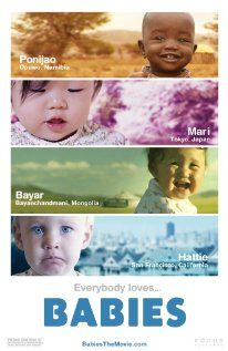 """I want to watch this movie about """"A look at one year in the life of four babies from around the world, from Mongolia to Namibia to San Francisco to Tokyo. """""""
