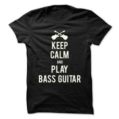 Keep Calm and Play Bass Guitar