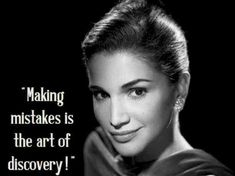 """""""Making mistakes is the art of discovery!"""" — Princess Rania Al Abdullah"""