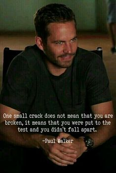 """""""one small crack does not mean that you are broken""""🌸 Paul Walker Quotes, Paul Walker Pictures, Paul Walker Tattoo, True Quotes, Great Quotes, Motivational Quotes, Inspirational Quotes, Paul Walker Tribute, Fast And Furious"""