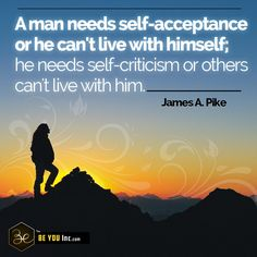 Picture Quote: A man needs self-acceptance or he can't live with himself; he needs self-criticism or others can't live with him. - James A. Pike - http://beyouinc.com/picture-quote-man-needs-self-acceptance-cant-live-needs-self-criticism-others-cant-live-james-pike/