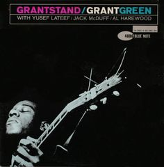 """Grantstand"" - Grant Green  Cover design by Reid Miles  Photo by Francis Wolff"