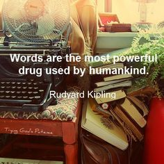 """Words are the most powerful drug used by humankind."" Rudyard Kipling"
