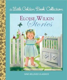 The Eloise Wilkin Treasury - Little Golden Books illustrated by Eloise Wilkin are among the most remembered, beloved, and requested by consumers. This collection, which contains nine of her best-loved books, will be cherished by collectors, parents, and children for years to come.