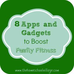 8 Apps and Gadgets to Boost Family Fitness at The Homeschool Village