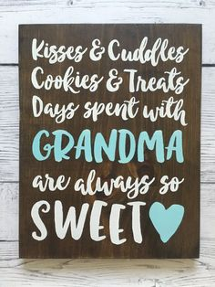 Kisses & Cuddles Cookies & Treats Days spent with GRAMMY are always so sweet! This sign would make a great gift for the mother or grandparents in your life! Customize with your Grandmas special name and show that lady how much she means to you and your kids! I cut, sand, stain, and paint all my signs by hand, so each is unique! This sign is stained with a dark walnut color, painted WHITE and TEAL, and finished off with a poly finish to make sure it lasts a long time! For any questions or