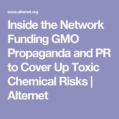Inside the Network Funding GMO Propaganda and PR to Cover Up Toxic Chemical Risks | Alternet