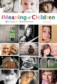 """""""This (The Meaning of Children by Beverly Akerman) isn't the invented childhood of imagination and wonderment…[here] children both corrupt and redeem: each other, family relationships and the female body."""" – Katie Hewitt, The Globe & Mail The Older I Get, Stories For Kids, Short Stories, Dark Places, Female Bodies, Meant To Be, My Books, Childhood"""