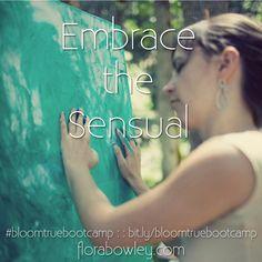 Embrace the Sensual #bloomtruebootcamp
