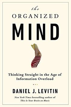 The Organized Mind: Thinking Straight in the Age of Information Overload by Daniel J. Levitin http://www.amazon.co.uk/dp/052595418X/ref=cm_sw_r_pi_dp_OYW-ub0E8YVGF