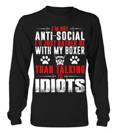 # I'm-not-anti-social-I'd-rather-be-with-my-Boxer-than-talking-to-idiots-T-shirt .  Im not anti-social Id rather be with my Boxer than talking to idiots T-shirt