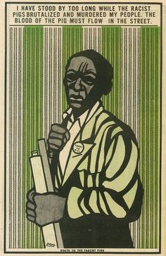 """""""I've stood by too long while the racist pigs brutalized and murdered my people. The blood of the pig must flow in the street. Death to the fascist pigs,"""" November 21, 1971.  Artist: Emory Douglas"""