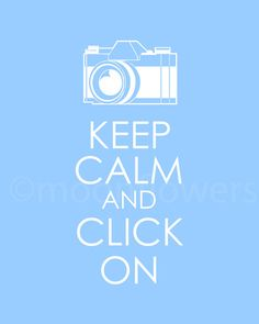 Keep Calm and Click On :) @Kelly Teske Goldsworthy Teske Goldsworthy Boman. This reminded me of you