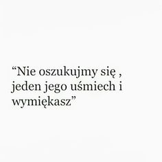 Aa tylko uśmiech i staje się psychopatką z pato śmiechem Real Life Quotes, Some Quotes, Daily Quotes, Best Quotes, Funny Quotes, Text Memes, Sad Life, Just Friends, What Is Love
