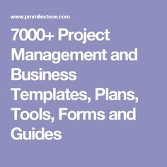 7000+ Project Management and Business Templates, Plans, Tools, Forms and Guides
