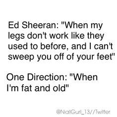 and my kids think i'm a joke<<< Cause I move a little slow when I dance p<<I love this fandom. I love One Direction and I love Ed Sheeran. One Direction Humor, I Love One Direction, Ed Sheeran, Niall Horan, Love Of My Life, In This World, Bae, Types Of People, Thing 1