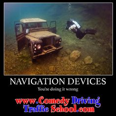 If it says turn right and you're heading straight for a body of water, maybe you should stop listening to the navigation.  #comedy #onlinedefensivedriving #defensivedriving  #defensivedrivingflorida  #safedriving  #safedrivingflorida  #trafficschool  #trafficschoolflorida  #followme #navigation #badnavigation  http://www.comedydrivingtrafficschool.com/