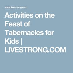 Activities on the Feast of Tabernacles for Kids | LIVESTRONG.COM
