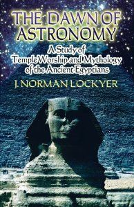 """The Dawn of Astronomy: A Study of Temple Worship and Mythology of the Ancient Egyptians (Dover Books on Astronomy) ~ by J. Norman Lockyer, Space, Giorgio de Santillana 