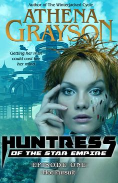 #Books #SciFiRomance | Hot Pursuit (Huntress of the Star Empire #1), by Athena Grayson