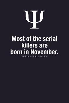 """""""Die meisten Serienkiller sind im November geboren""""  ..... my best friends are born in november...."""