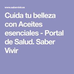Cuida tu belleza con Aceites esenciales - Portal de Salud. Saber Vivir