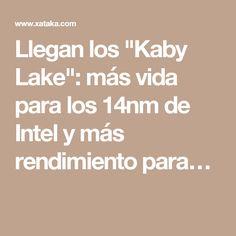 """Llegan los """"Kaby Lake"""": más vida para los 14nm de Intel y más rendimiento para…"""