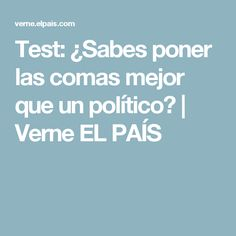 Test: ¿Sabes poner las comas mejor que un político? | Verne EL PAÍS
