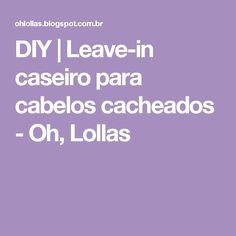 DIY | Leave-in caseiro para cabelos cacheados - Oh, Lollas