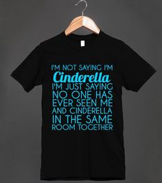 I'M NOT SAYING CINDERELLA TEE | Fitted T-shirt | Skreened